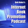 Internet Book Promotion Podcast - Bob Baker