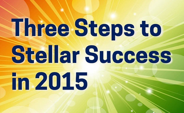 Three Steps to Stellar Success in 2015