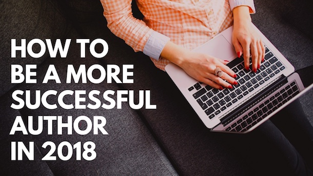 How to Be a More Successful Author in 2018